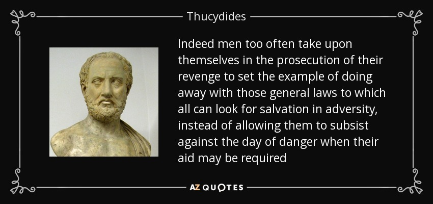 Thucydides quote: Indeed men too often take upon themselves in the