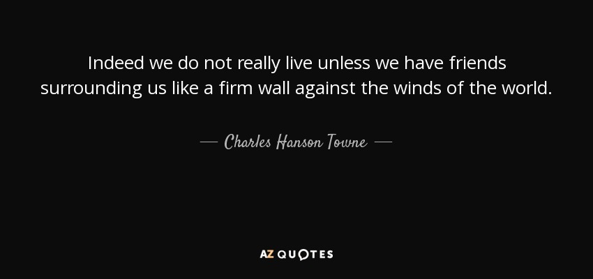 Charles Hanson Towne quote: Indeed we do not really live ...