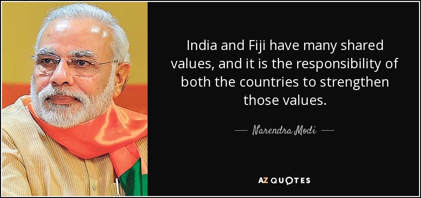India and Fiji have many shared values, and it is the responsibility of both the countries to strengthen those values. - Narendra Modi