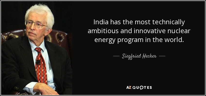 India has the most technically ambitious and innovative nuclear energy program in the world. - Siegfried Hecker