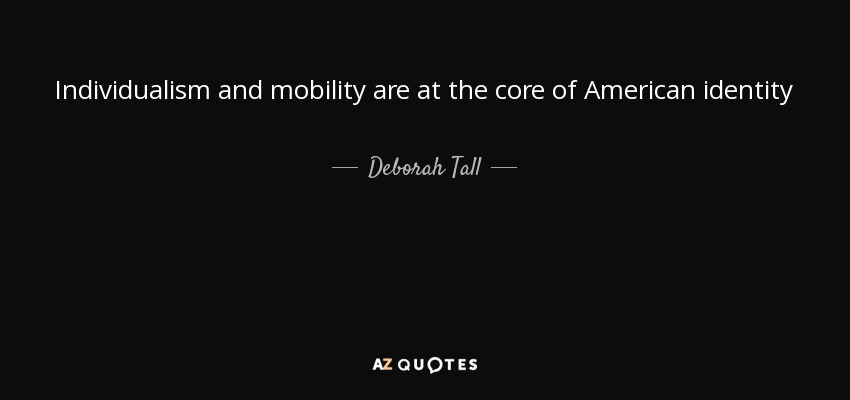 Individualism and mobility are at the core of American identity - Deborah Tall