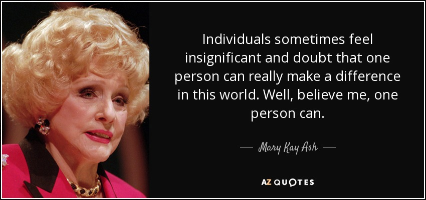 Mary Kay Ash Quote Individuals Sometimes Feel Insignificant And