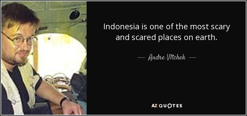 andre vltchek quote is one of the most scary and scared