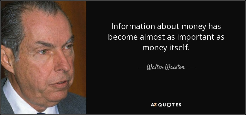 Information about money has become almost as important as money itself. - Walter Wriston