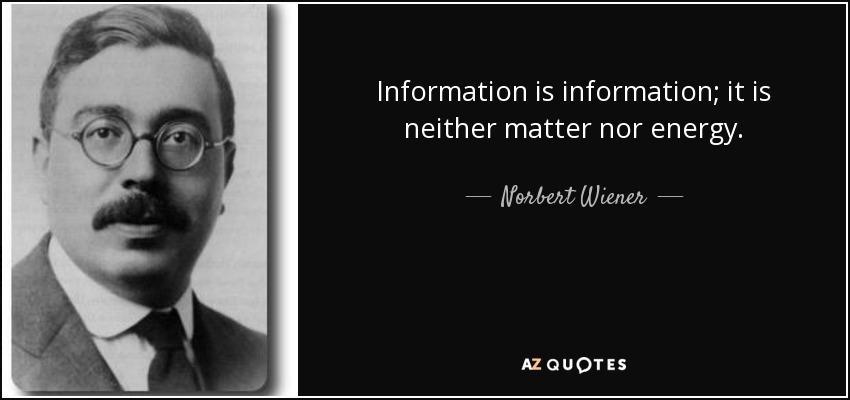 Information is information; it is neither matter nor energy. - Norbert Wiener