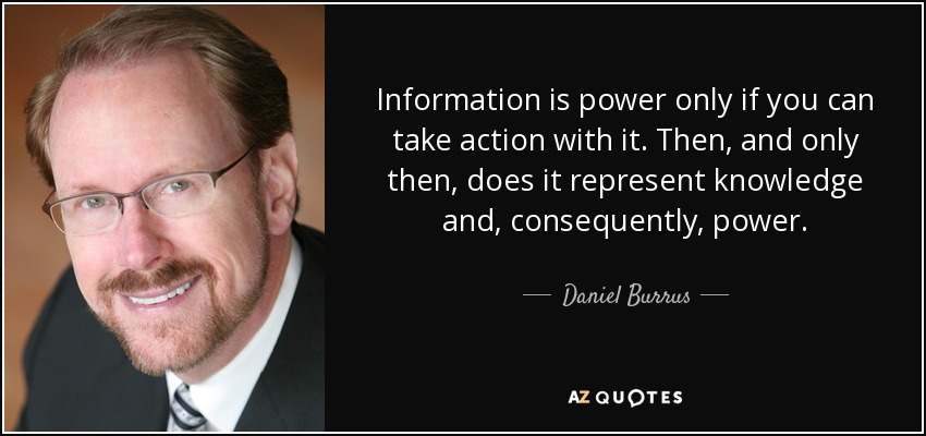 Daniel Burrus Quote Information Is Power Only If You Can Take
