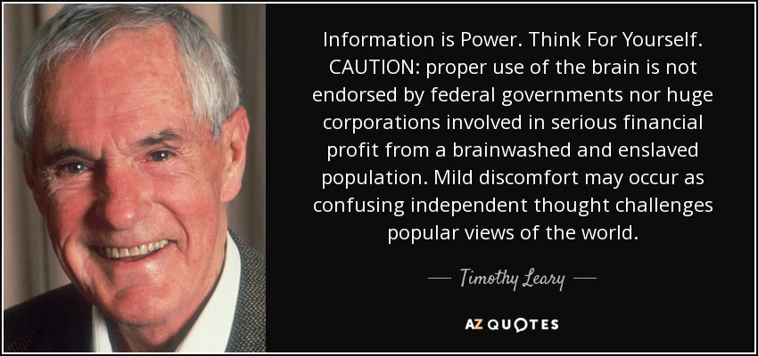 https://www.azquotes.com/picture-quotes/quote-information-is-power-think-for-yourself-caution-proper-use-of-the-brain-is-not-endorsed-timothy-leary-146-76-14.jpg
