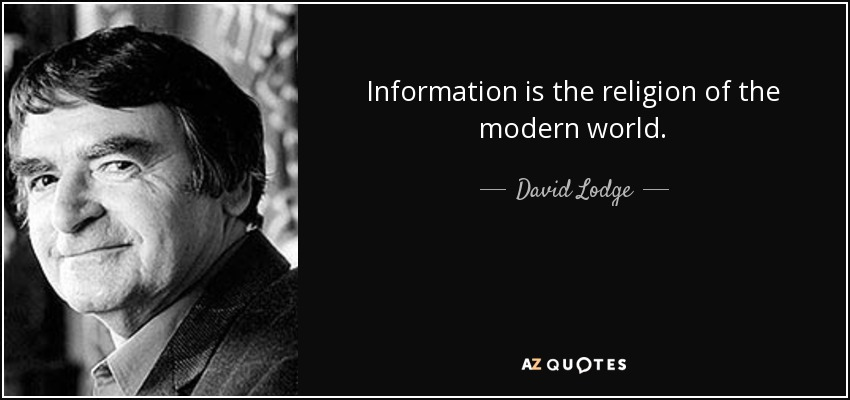 Information is the religion of the modern world. - David Lodge