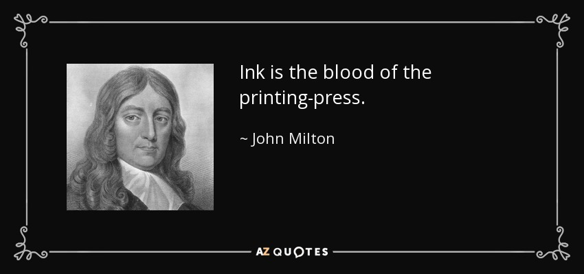 Ink is the blood of the printing-press. - John Milton