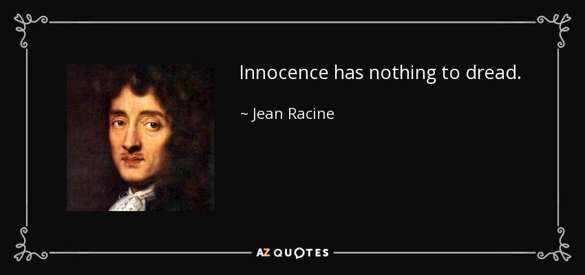 Innocence has nothing to dread. - Jean Racine