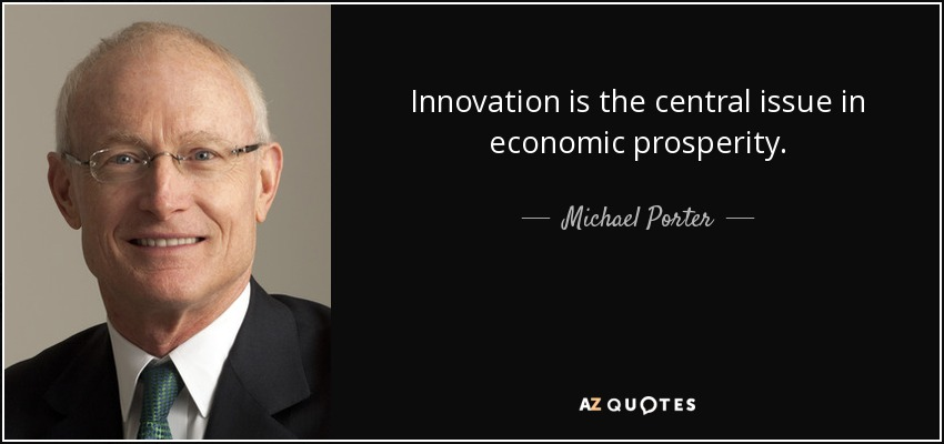 Innovation is the central issue in economic prosperity. - Michael Porter