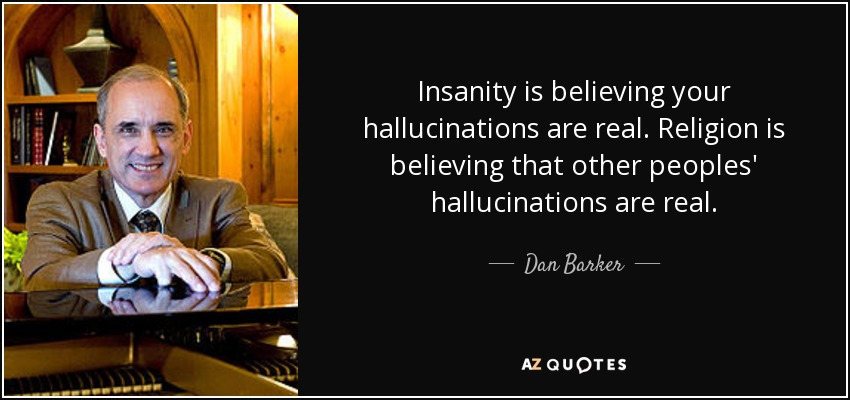 [Image: quote-insanity-is-believing-your-halluci...-35-40.jpg]
