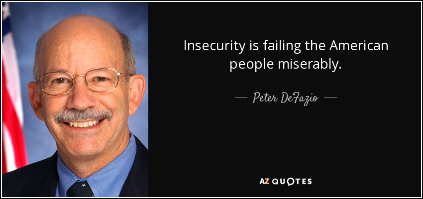 Insecurity is failing the American people miserably. - Peter DeFazio