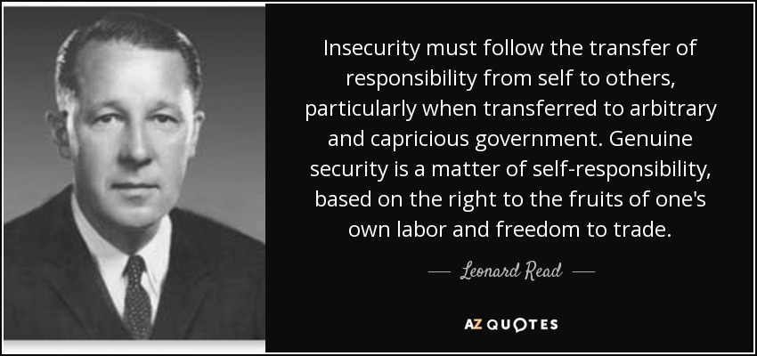 Leonard Read Quote Insecurity Must Follow The Transfer Of