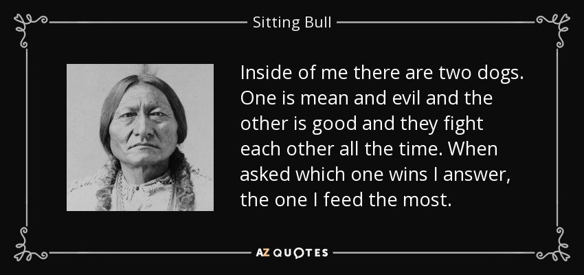 Sitting Bull Quote: Inside Of Me There Are Two Dogs. One