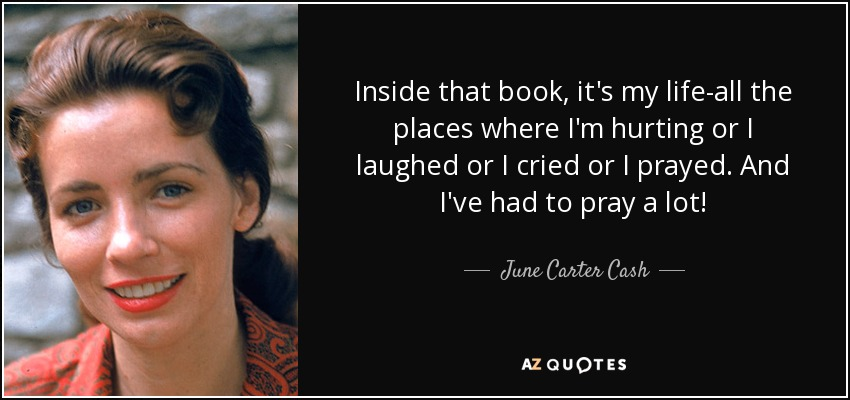 June Carter Cash Quote Inside That Book Its My Life All The
