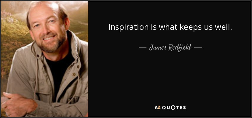 Inspiration is what keeps us well. - James Redfield