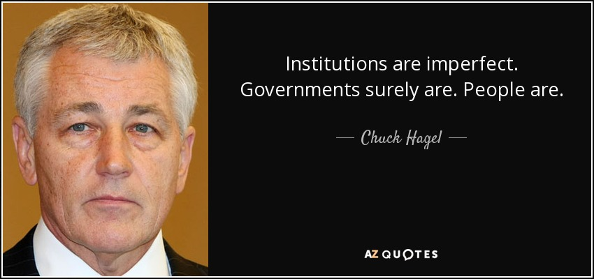 Institutions are imperfect. Governments surely are. People are. - Chuck Hagel
