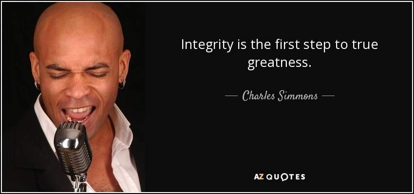 Integrity is the first step to true greatness. - Charles Simmons