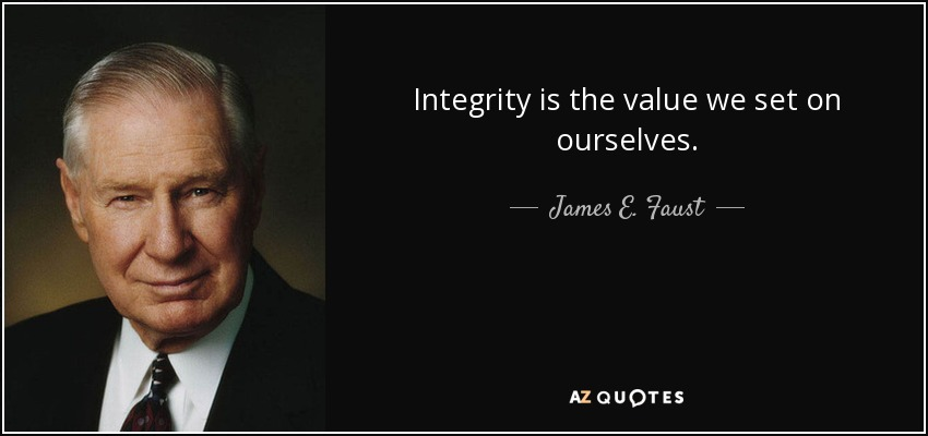 Integrity is the value we set on ourselves. - James E. Faust