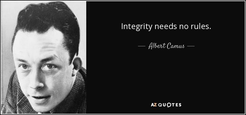 Integrity needs no rules. - Albert Camus