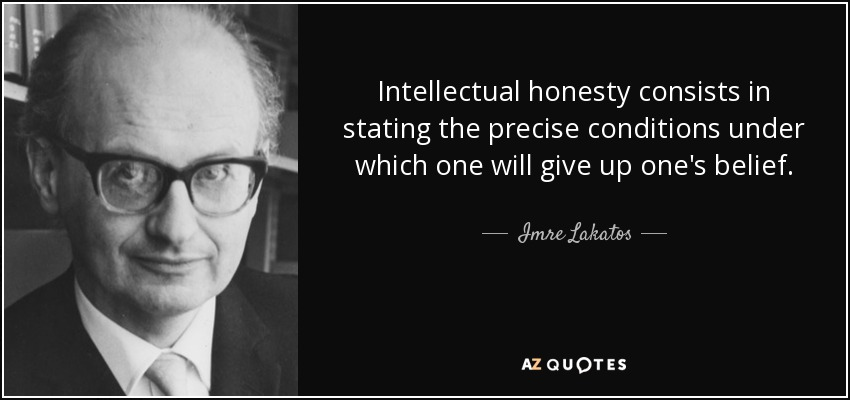 Imre Lakatos quote: Intellectual honesty consists in stating the precise conditions under which...