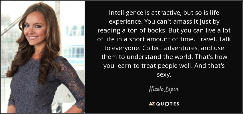 Nicole Lapin Quote Intelligence Is Attractive But So Is Life