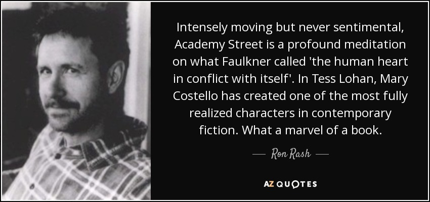 Intensely moving but never sentimental, Academy Street is a profound meditation on what Faulkner called 'the human heart in conflict with itself'. In Tess Lohan, Mary Costello has created one of the most fully realized characters in contemporary fiction. What a marvel of a book. - Ron Rash