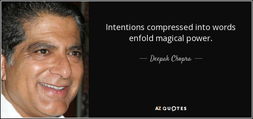 Intentions compressed into words enfold magical power. - Deepak Chopra