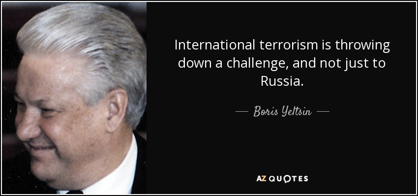 International terrorism is throwing down a challenge, and not just to Russia. - Boris Yeltsin