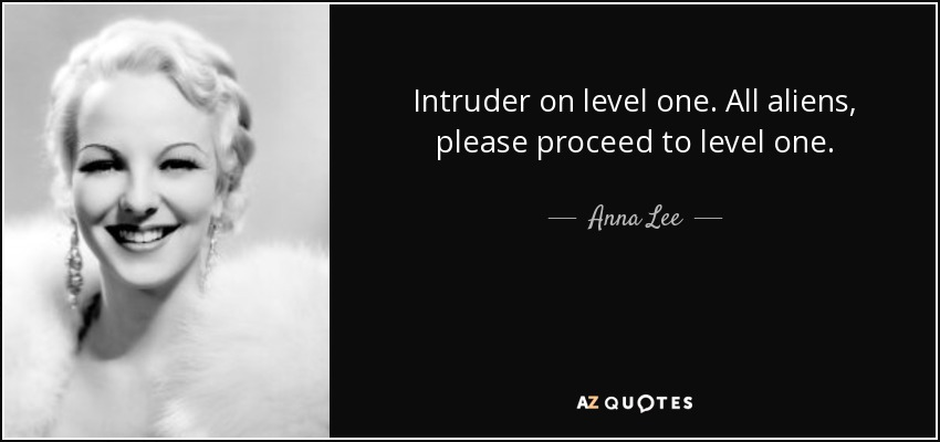 Intruder on level one. All aliens, please proceed to level one. - Anna Lee