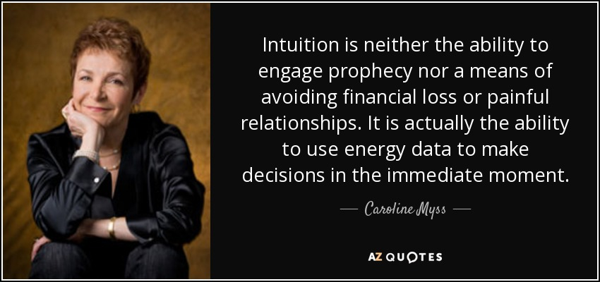 Caroline Myss Quote Intuition Is Neither The Ability To Engage
