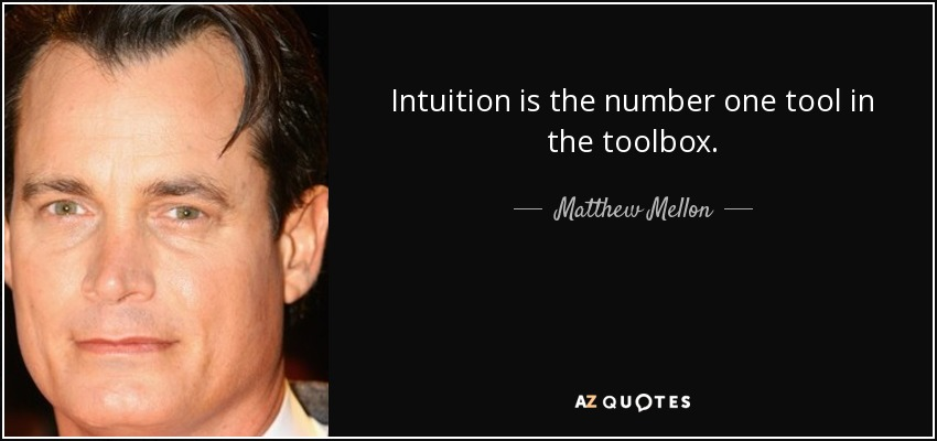 Intuition is the number one tool in the toolbox. - Matthew Mellon
