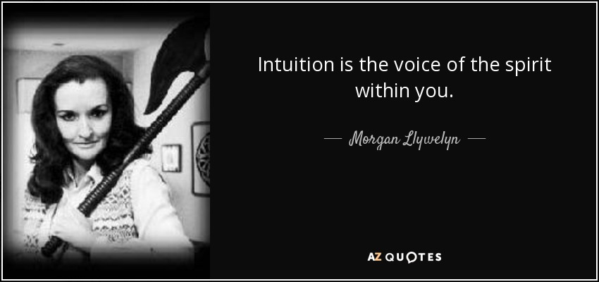 Intuition is the voice of the spirit within you. - Morgan Llywelyn