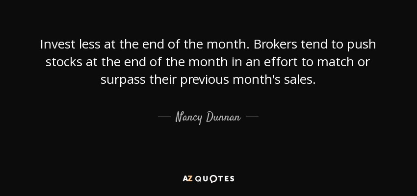 Nancy Dunnan Quote Invest Less At The End Of The Month Brokers Tend
