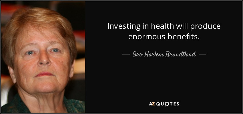 Investing in health will produce enormous benefits. - Gro Harlem Brundtland