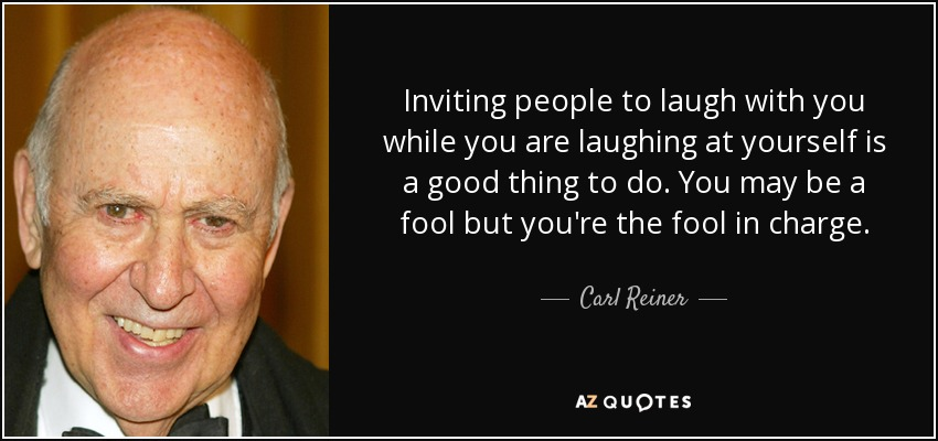 carl reiner quote inviting people to laugh with you while