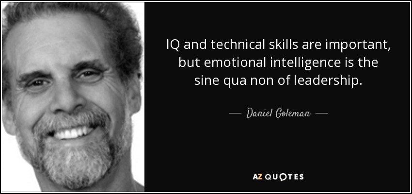 IQ and technical skills are important, but emotional intelligence is the sine qua non of leadership. - Daniel Goleman