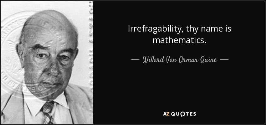 Irrefragability, thy name is mathematics. - Willard Van Orman Quine