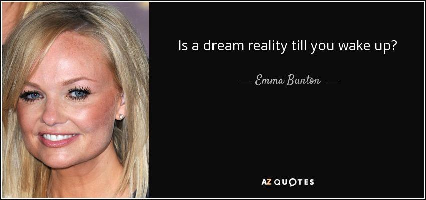 Is a dream reality till you wake up? - Emma Bunton