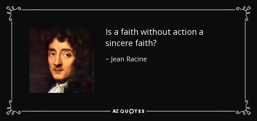 Is a faith without action a sincere faith? - Jean Racine