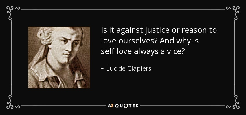 Is it against justice or reason to love ourselves? And why is self-love always a vice? - Luc de Clapiers