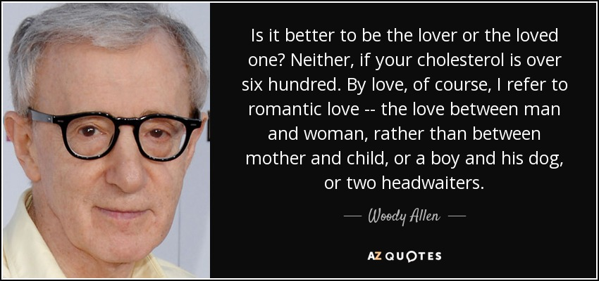 Woody Allen Quote Is It Better To Be The Lover Or The Loved