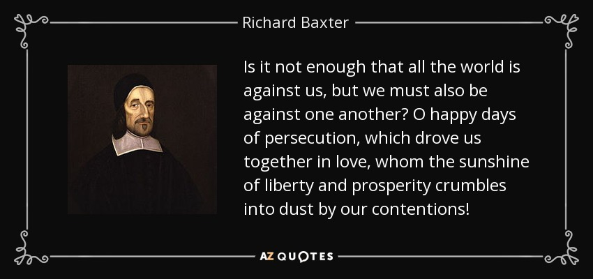 Richard Baxter Quote Is It Not Enough That All The World Is Against