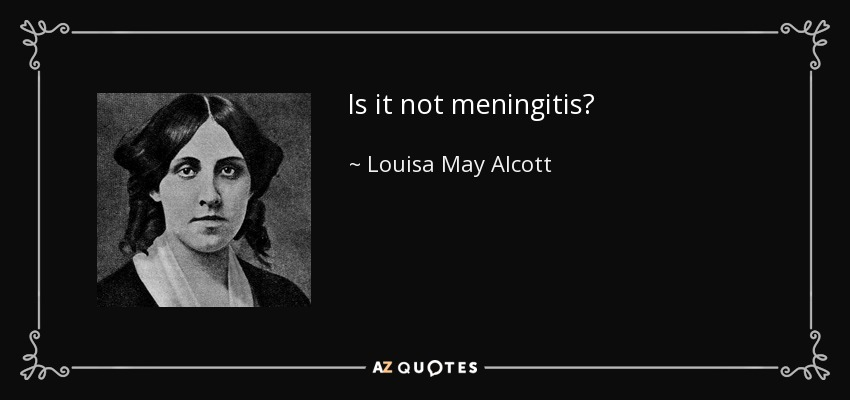 Is it not meningitis? - Louisa May Alcott