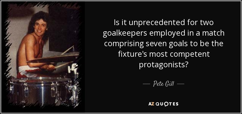 Is it unprecedented for two goalkeepers employed in a match comprising seven goals to be the fixture's most competent protagonists? - Pete Gill