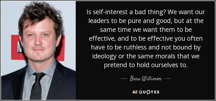 is self interest our motivation to be Everything we do--from the considerate to the heroic, we do ultimately for our own benefit the view that human beings act from self-interest and from self interest alone is not new.