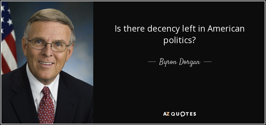 Is there decency left in American politics? - Byron Dorgan