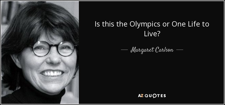 Is this the Olympics or One Life to Live? - Margaret Carlson