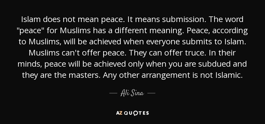 Islam does not mean peace. It means submission. The word